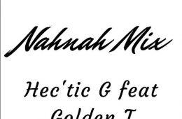 Hec'tic G feat. Golden T - Nahnah Mix