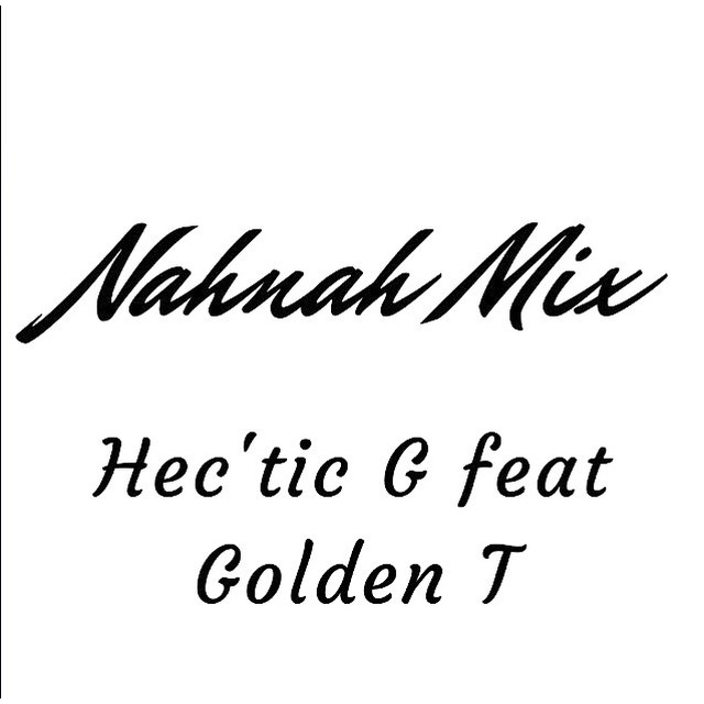 Hec'tic G feat. Golden T - Nahnah Mix