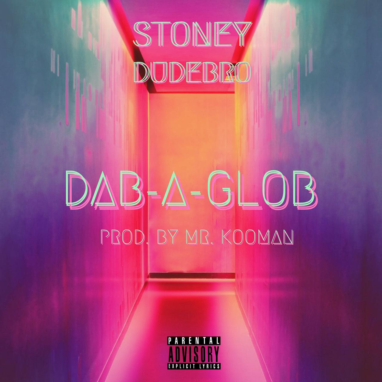 Stoney Dudebro - Dab-A-Glob